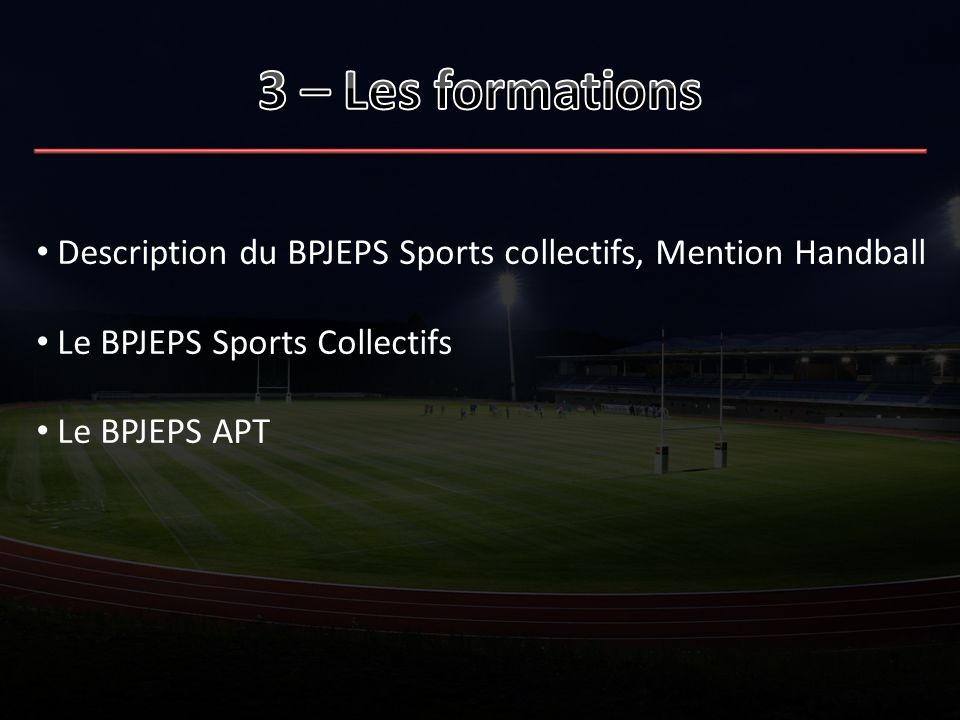 3 – Les formations Description du BPJEPS Sports collectifs, Mention Handball. Le BPJEPS Sports Collectifs.