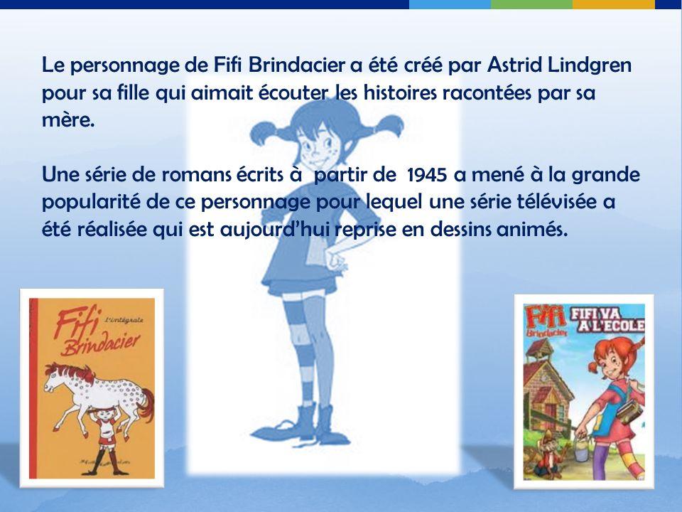 Le personnage de Fifi Brindacier a été créé par Astrid Lindgren pour sa fille qui aimait écouter les histoires racontées par sa mère.