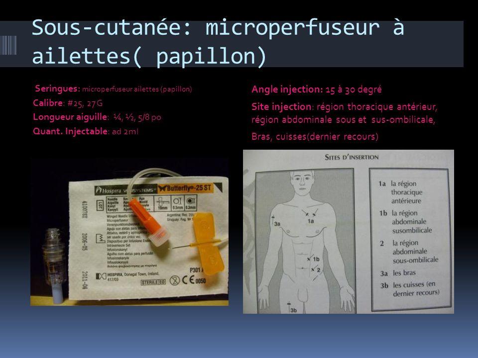 Sous-cutanée: microperfuseur à ailettes( papillon)