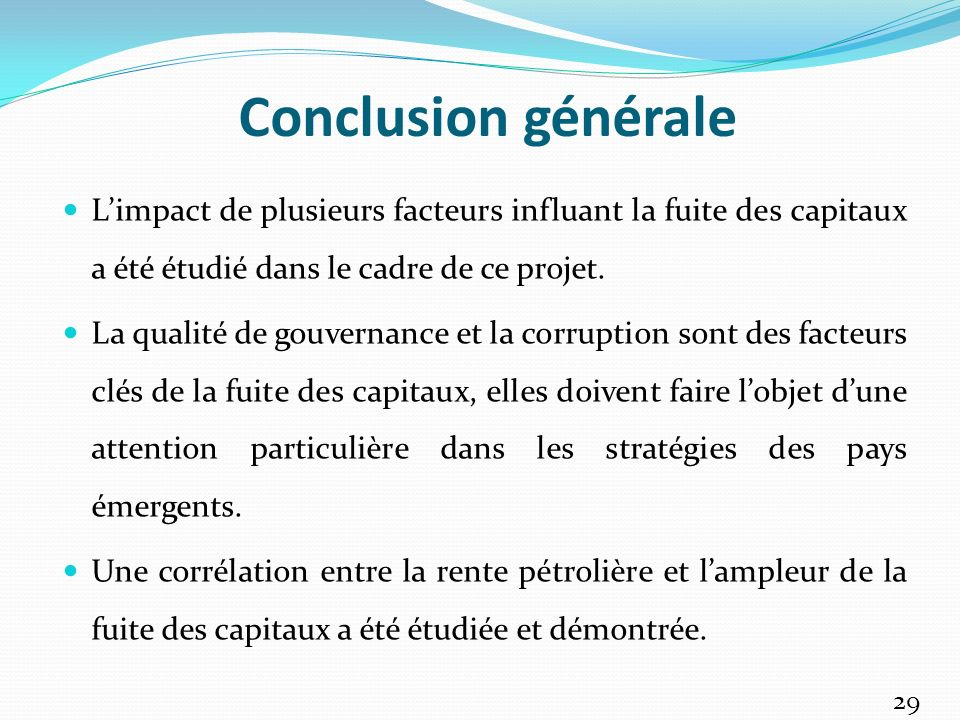 Conclusion générale L'impact de plusieurs facteurs influant la fuite des capitaux a été étudié dans le cadre de ce projet.