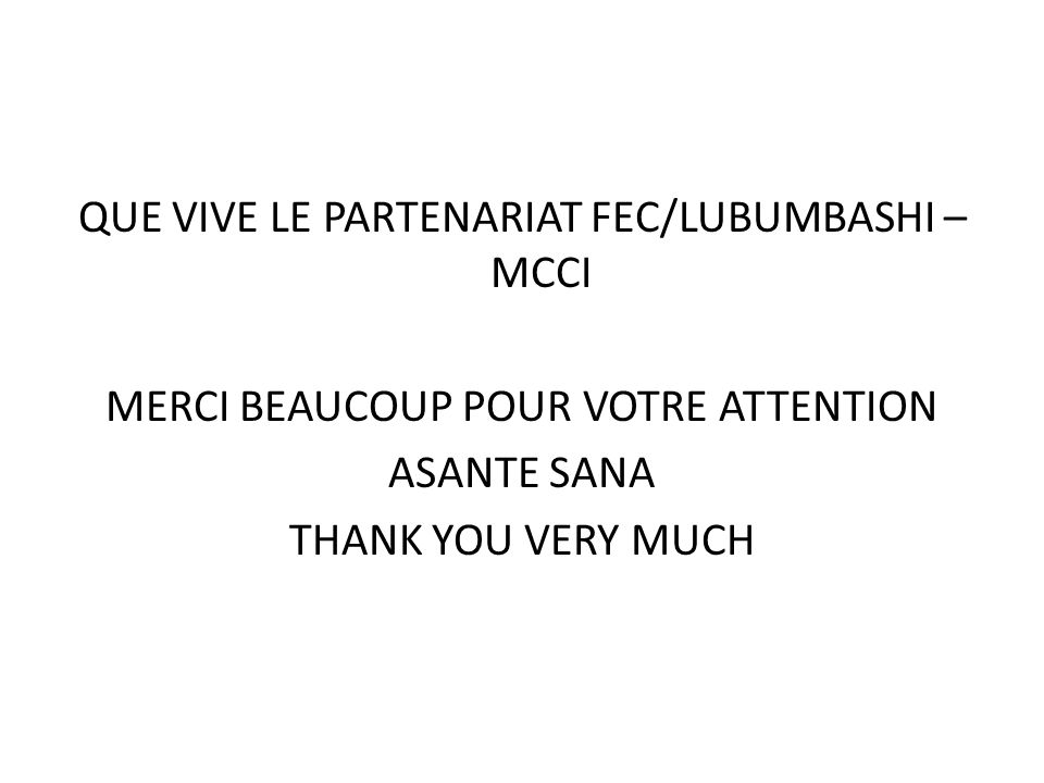 QUE VIVE LE PARTENARIAT FEC/LUBUMBASHI – MCCI MERCI BEAUCOUP POUR VOTRE ATTENTION ASANTE SANA THANK YOU VERY MUCH