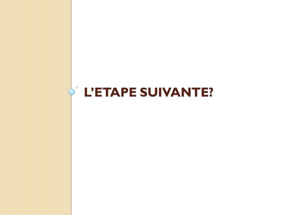 L'ETAPE SUIVANTE