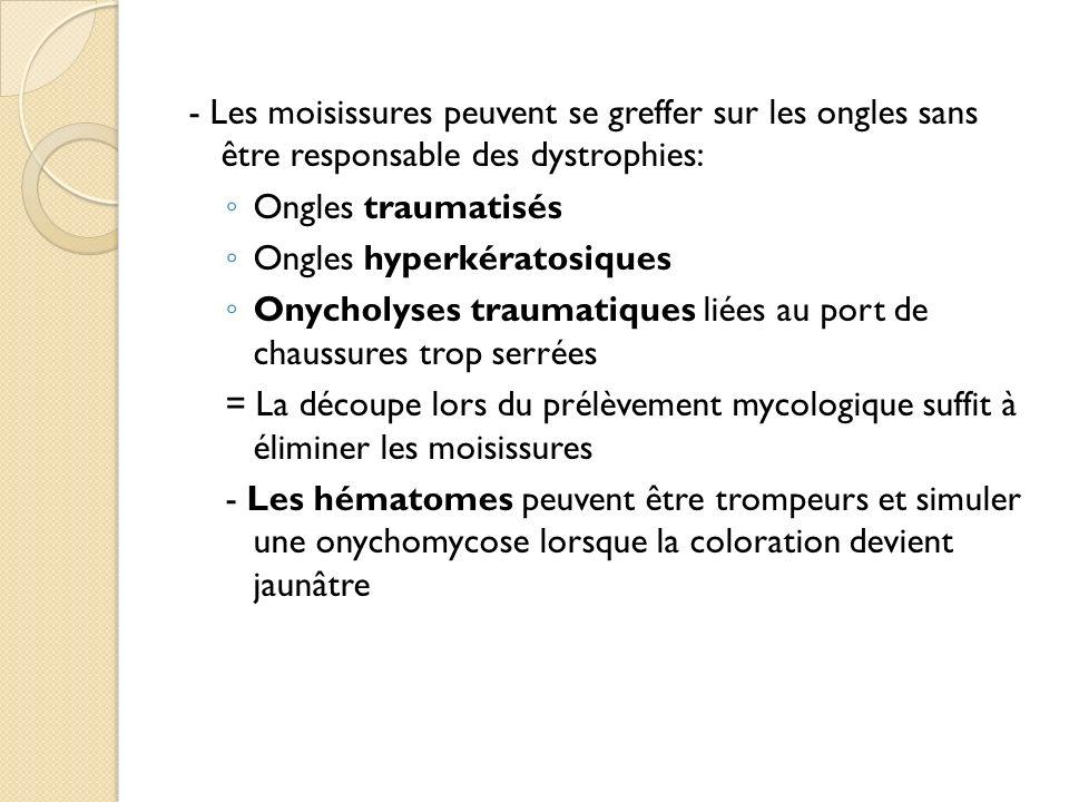- Les moisissures peuvent se greffer sur les ongles sans être responsable des dystrophies: