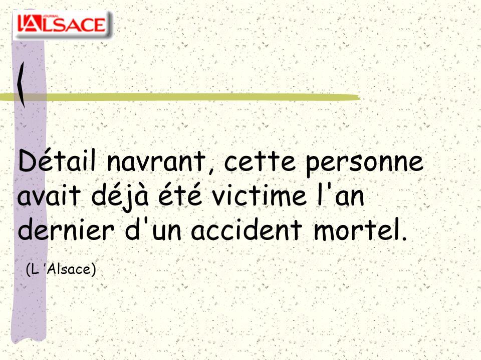 Détail navrant, cette personne avait déjà été victime l an dernier d un accident mortel. (L 'Alsace)