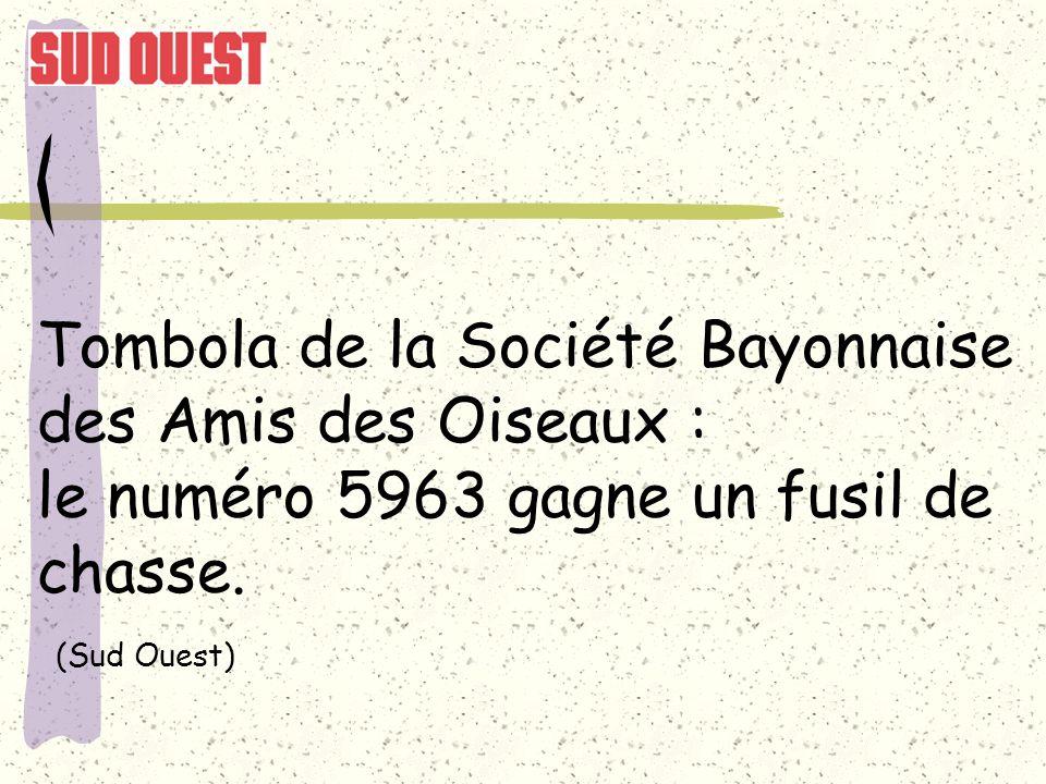 Tombola de la Société Bayonnaise des Amis des Oiseaux : le numéro 5963 gagne un fusil de chasse.