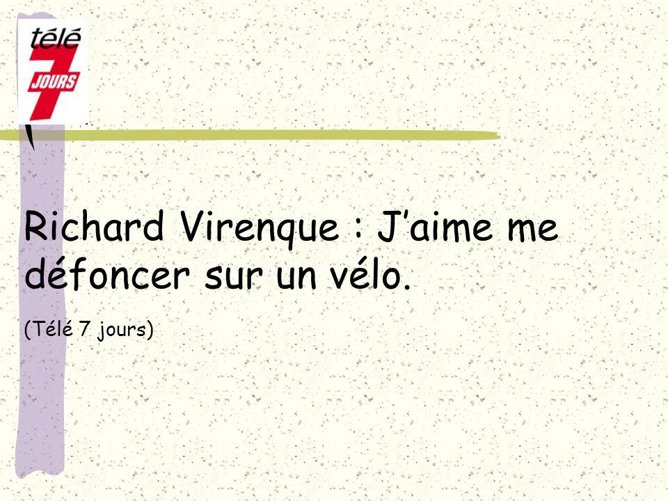Richard Virenque : J'aime me défoncer sur un vélo. (Télé 7 jours)