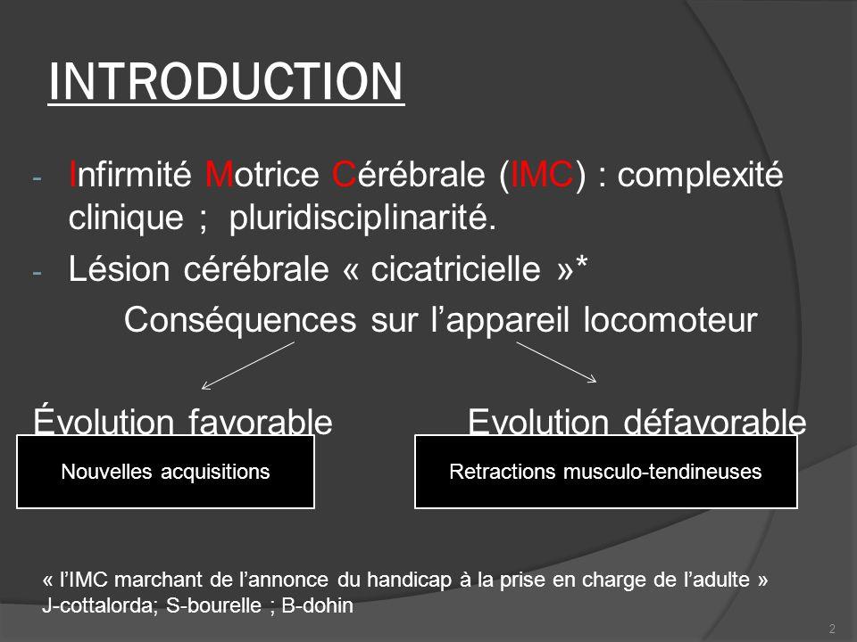 INTRODUCTION Infirmité Motrice Cérébrale (IMC) : complexité clinique ; pluridisciplinarité. Lésion cérébrale « cicatricielle »*