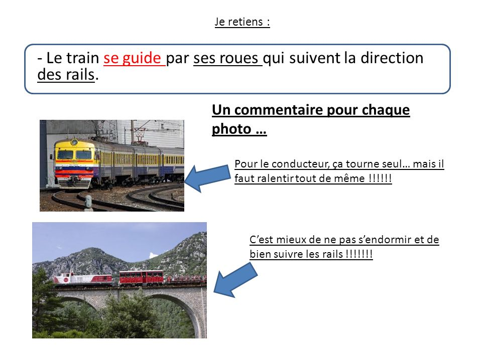 - Le train se guide par ses roues qui suivent la direction des rails.