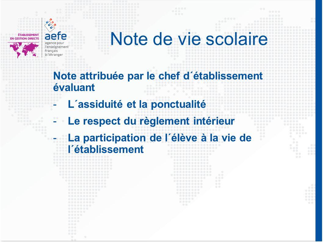 Note de vie scolaire Note attribuée par le chef d´établissement évaluant. L´assiduité et la ponctualité.