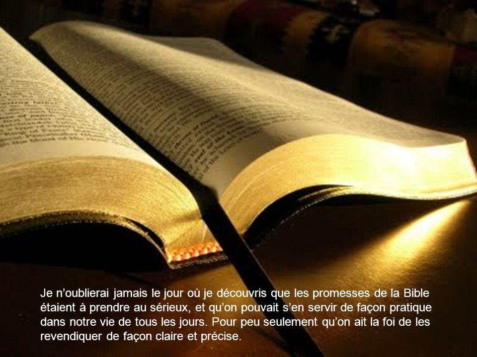 Je n'oublierai jamais le jour où je découvris que les promesses de la Bible étaient à prendre au sérieux, et qu'on pouvait s'en servir de façon pratique dans notre vie de tous les jours.