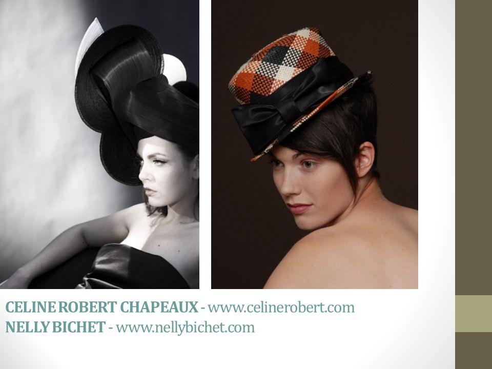 CELINE ROBERT CHAPEAUX - www. celinerobert. com. NELLY BICHET - www