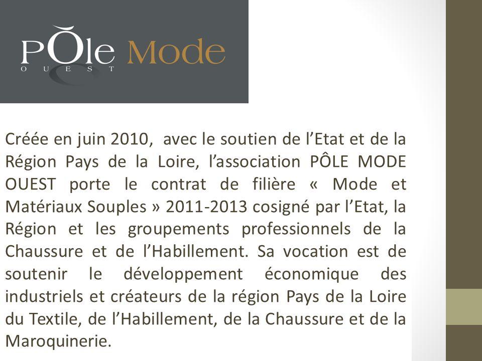 Créée en juin 2010, avec le soutien de l'Etat et de la Région Pays de la Loire, l'association PÔLE MODE OUEST porte le contrat de filière « Mode et Matériaux Souples » 2011-2013 cosigné par l'Etat, la Région et les groupements professionnels de la Chaussure et de l'Habillement.
