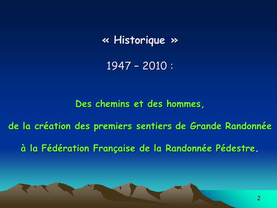 « Historique » 1947 – 2010 : Des chemins et des hommes, de la création des premiers sentiers de Grande Randonnée à la Fédération Française de la Randonnée Pédestre.
