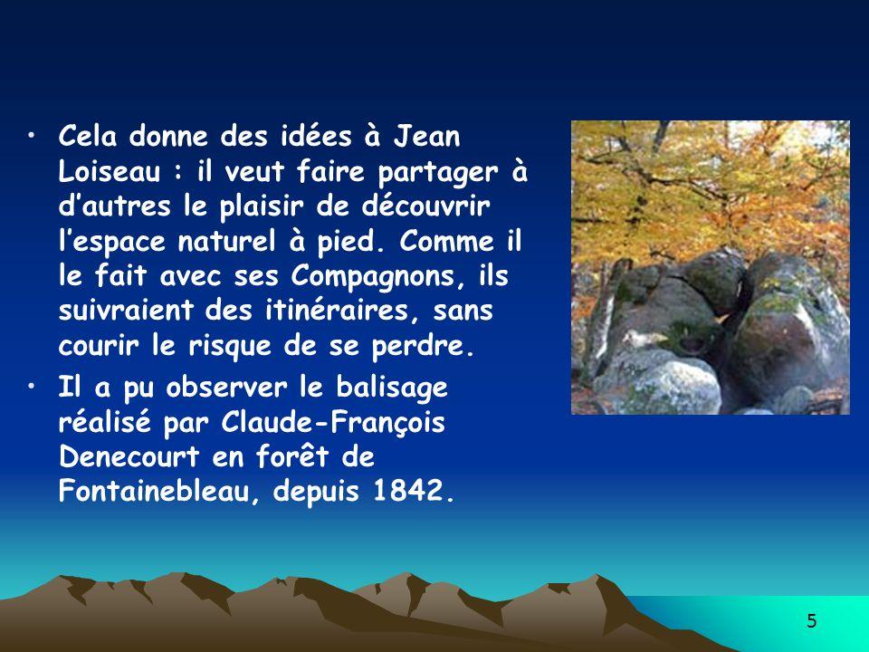 Cela donne des idées à Jean Loiseau : il veut faire partager à d'autres le plaisir de découvrir l'espace naturel à pied. Comme il le fait avec ses Compagnons, ils suivraient des itinéraires, sans courir le risque de se perdre.