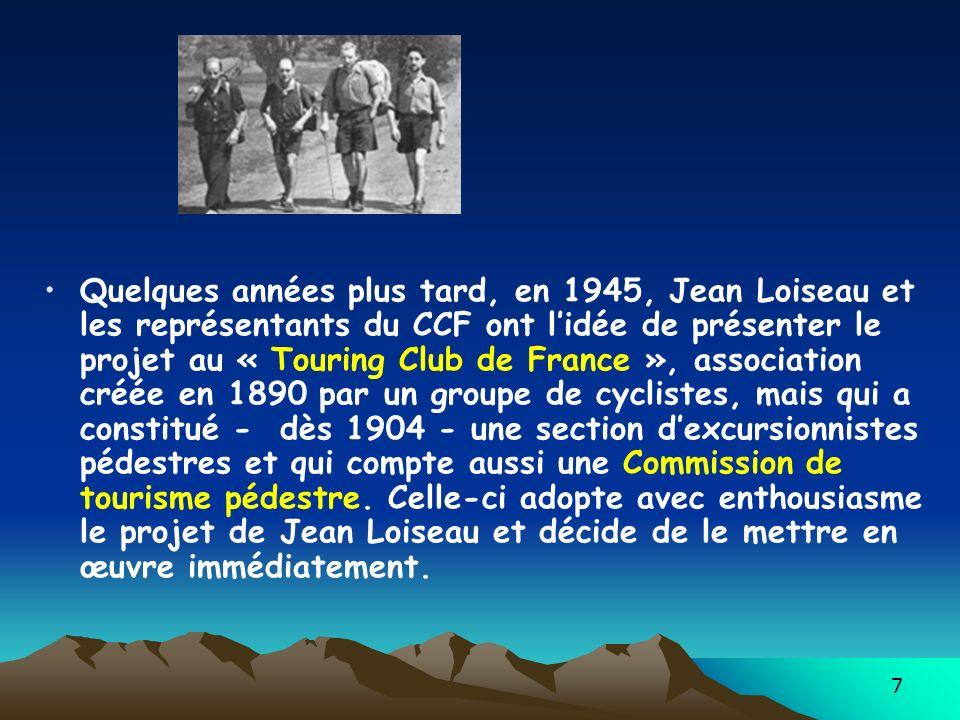 Quelques années plus tard, en 1945, Jean Loiseau et les représentants du CCF ont l'idée de présenter le projet au « Touring Club de France », association créée en 1890 par un groupe de cyclistes, mais qui a constitué - dès 1904 - une section d'excursionnistes pédestres et qui compte aussi une Commission de tourisme pédestre. Celle-ci adopte avec enthousiasme le projet de Jean Loiseau et décide de le mettre en œuvre immédiatement.