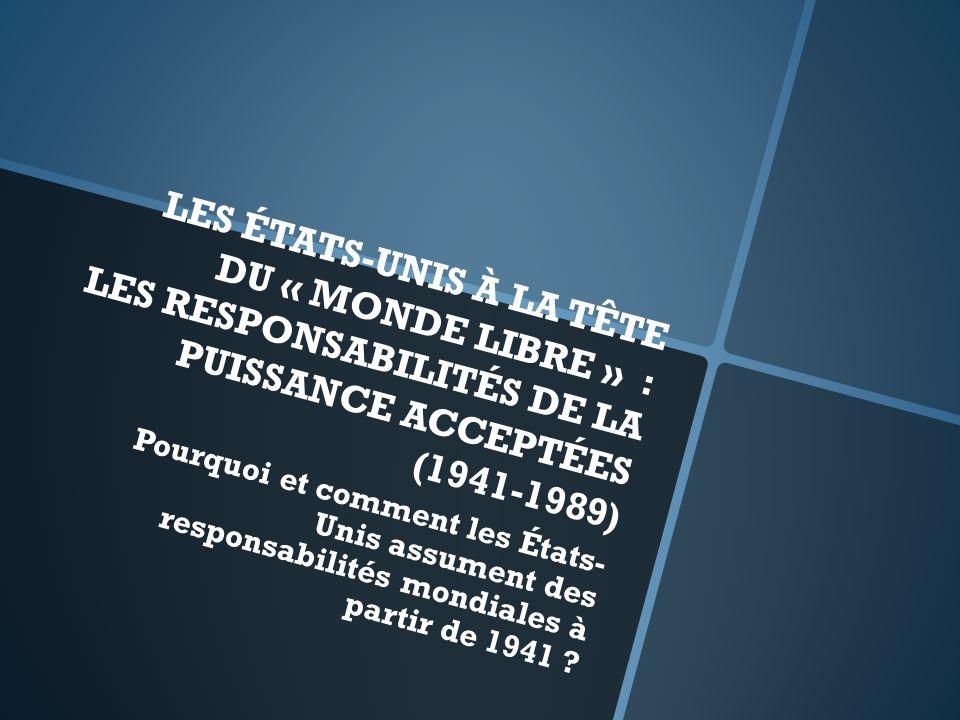LES ÉTATS-UNIS À LA TÊTE DU « MONDE LIBRE » : LES RESPONSABILITÉS DE LA PUISSANCE ACCEPTÉES (1941-1989)