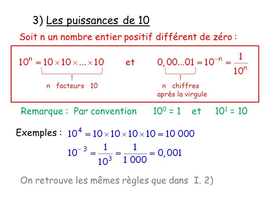 3) Les puissances de 10 Soit n un nombre entier positif différent de zéro : n facteurs 10. n chiffres.
