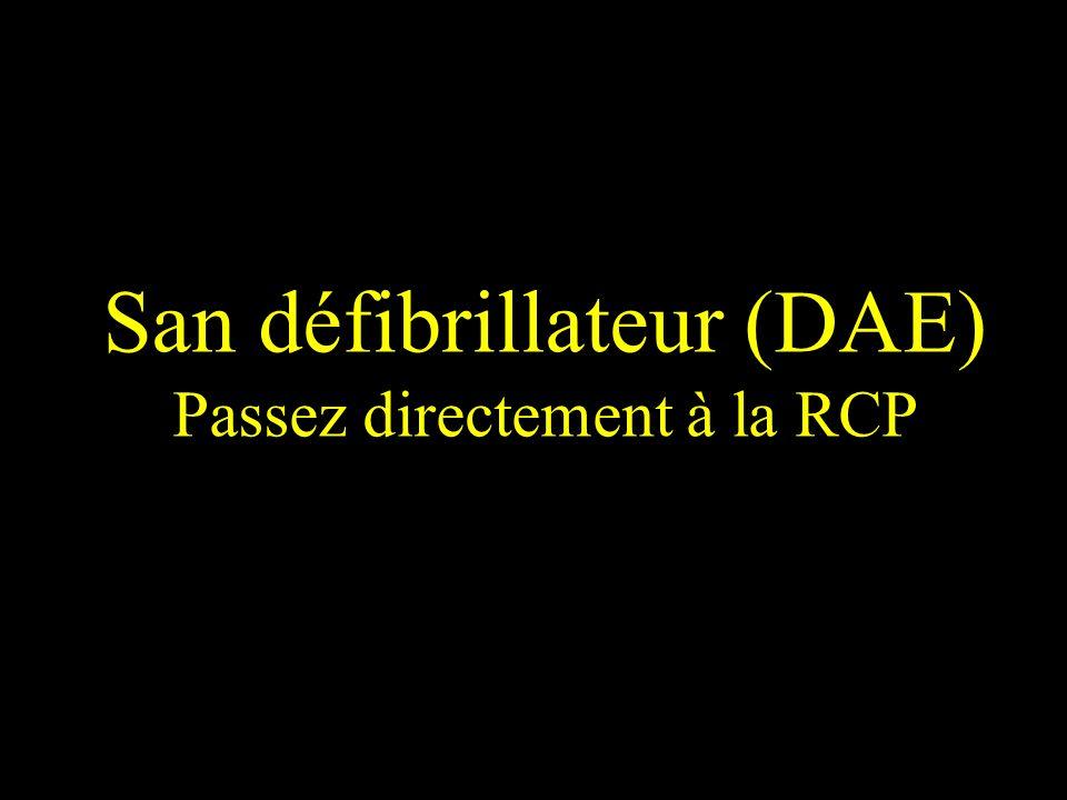 San défibrillateur (DAE) Passez directement à la RCP