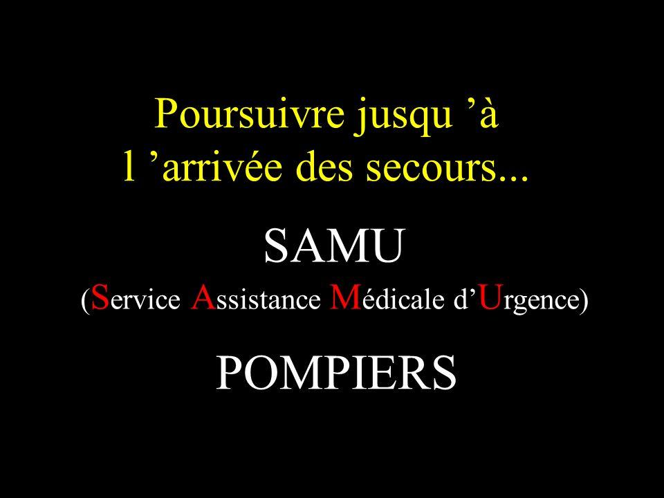SAMU POMPIERS Poursuivre jusqu 'à l 'arrivée des secours...