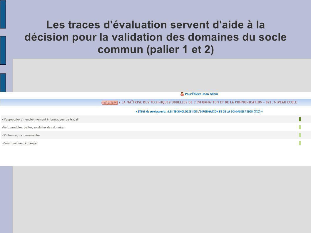 Les traces d évaluation servent d aide à la décision pour la validation des domaines du socle commun (palier 1 et 2)
