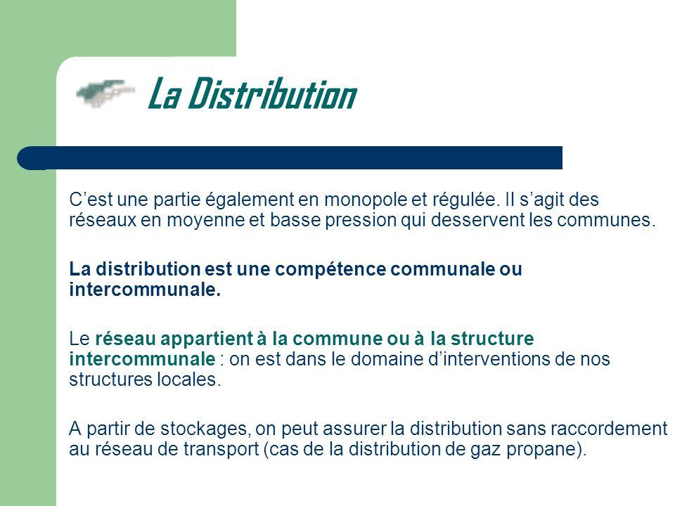 La Distribution C'est une partie également en monopole et régulée. Il s'agit des réseaux en moyenne et basse pression qui desservent les communes.