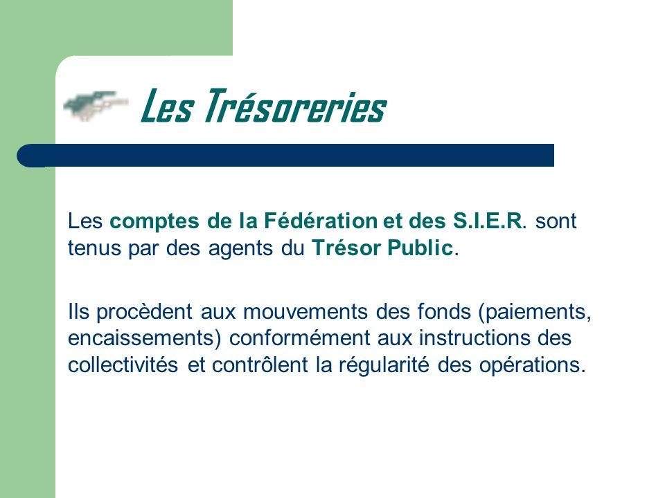 Les Trésoreries Les comptes de la Fédération et des S.I.E.R. sont tenus par des agents du Trésor Public.
