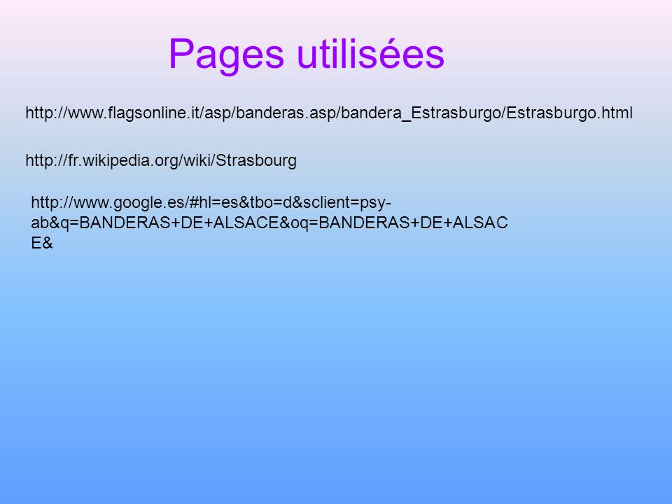 Pages utilisées http://www.flagsonline.it/asp/banderas.asp/bandera_Estrasburgo/Estrasburgo.html. http://fr.wikipedia.org/wiki/Strasbourg.