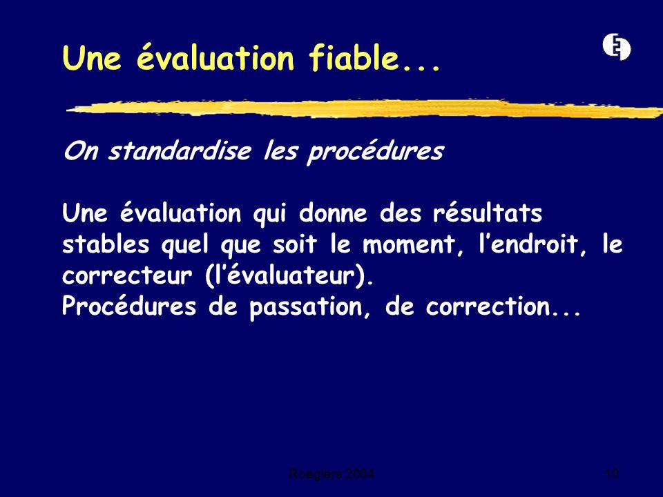 Une évaluation fiable... On standardise les procédures
