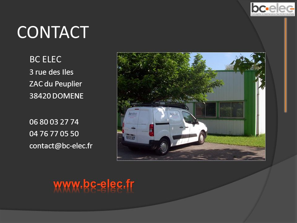 CONTACT www.bc-elec.fr BC ELEC 3 rue des Iles ZAC du Peuplier