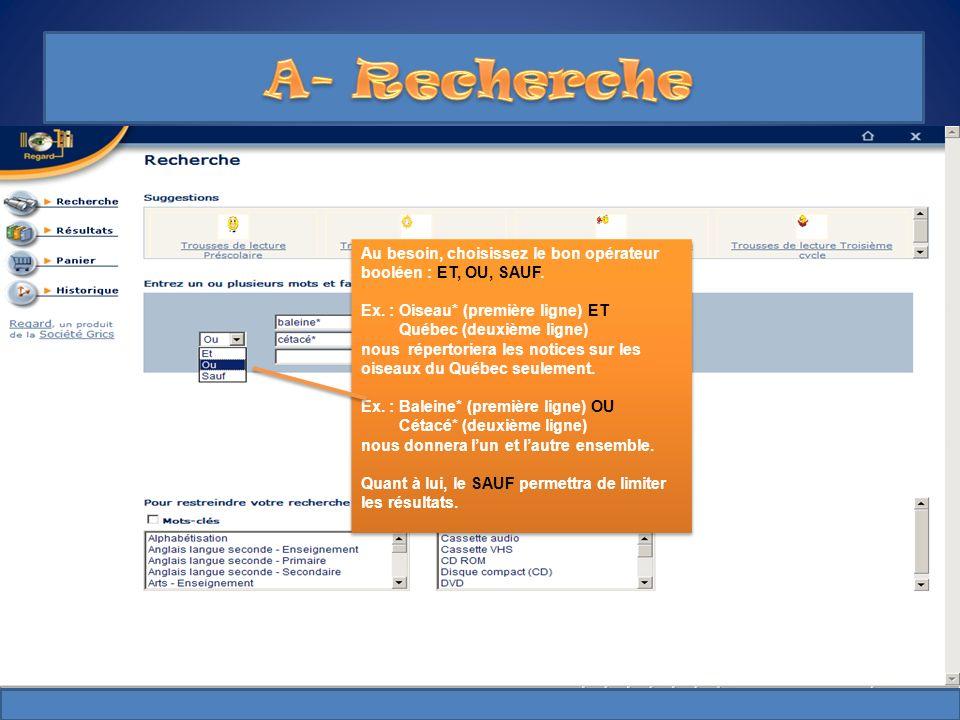 A- Recherche Au besoin, choisissez le bon opérateur booléen : ET, OU, SAUF. Ex. : Oiseau* (première ligne) ET.