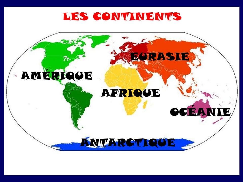 LES CONTINENTS EURASIE AMÉRIQUE AFRIQUE OCÉANIE ANTARCTIQUE