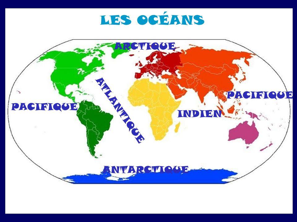 LES OCÉANS ARCTIQUE PACIFIQUE PACIFIQUE ATLANTIQUE INDIEN ANTARCTIQUE
