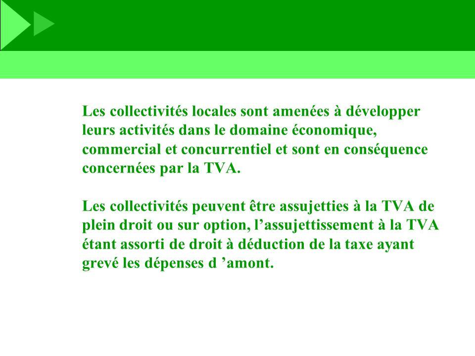 Les collectivités locales sont amenées à développer leurs activités dans le domaine économique, commercial et concurrentiel et sont en conséquence concernées par la TVA.