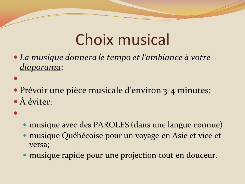Choix musical La musique donnera le tempo et l'ambiance à votre diaporama; Prévoir une pièce musicale d'environ 3-4 minutes;