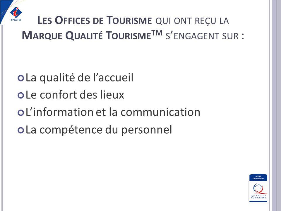 Les Offices de Tourisme qui ont reçu la Marque Qualité TourismeTM s'engagent sur :