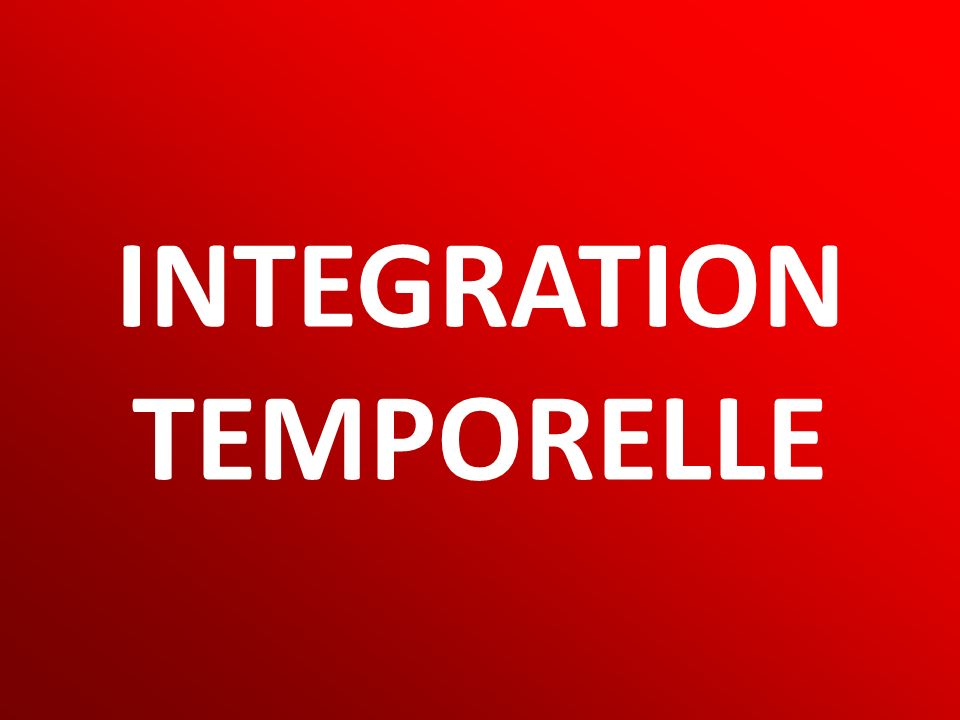 INTEGRATION TEMPORELLE