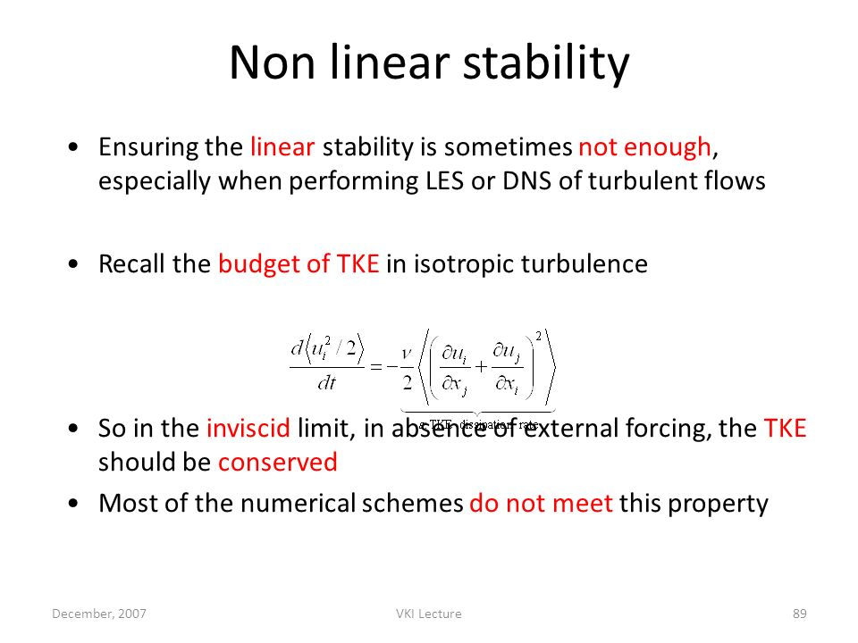 Non linear stability Ensuring the linear stability is sometimes not enough, especially when performing LES or DNS of turbulent flows.