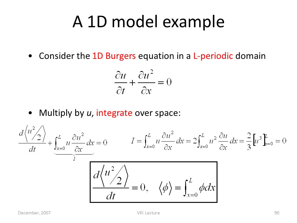 A 1D model example Consider the 1D Burgers equation in a L-periodic domain. Multiply by u, integrate over space: