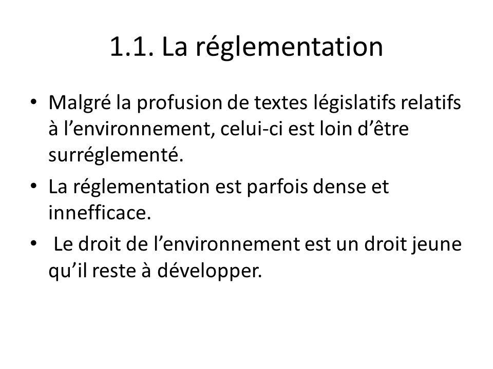 1.1. La réglementation Malgré la profusion de textes législatifs relatifs à l'environnement, celui-ci est loin d'être surréglementé.