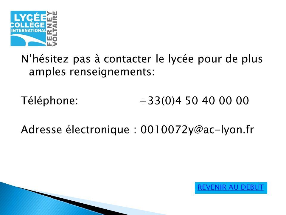 N'hésitez pas à contacter le lycée pour de plus amples renseignements: Téléphone: +33(0)4 50 40 00 00 Adresse électronique : 0010072y@ac-lyon.fr