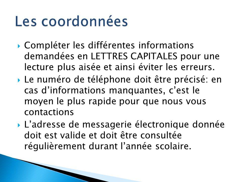 Les coordonnées Compléter les différentes informations demandées en LETTRES CAPITALES pour une lecture plus aisée et ainsi éviter les erreurs.