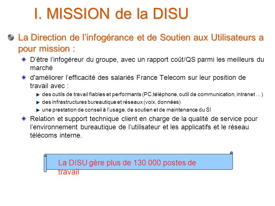 I. MISSION de la DISU La Direction de l'infogérance et de Soutien aux Utilisateurs a pour mission :
