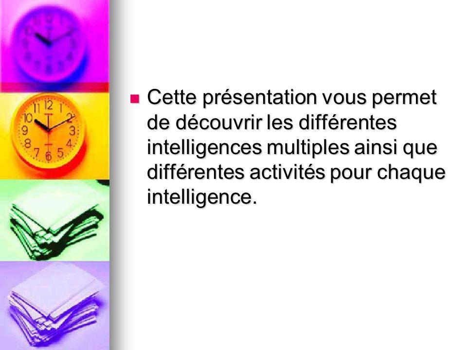 Cette présentation vous permet de découvrir les différentes intelligences multiples ainsi que différentes activités pour chaque intelligence.