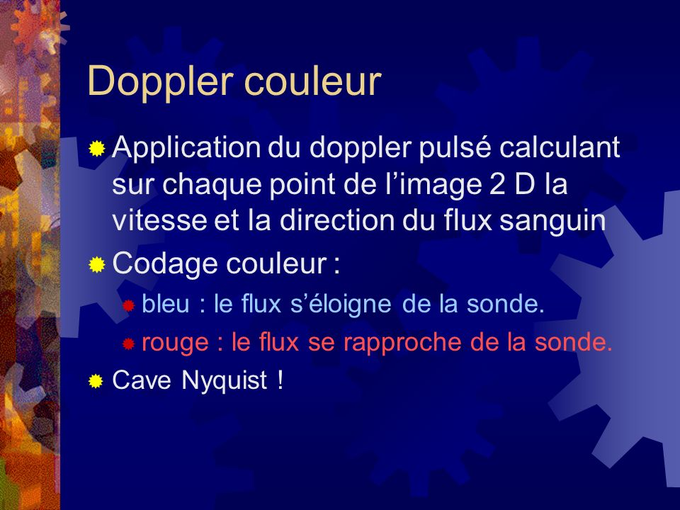 Doppler couleur Application du doppler pulsé calculant sur chaque point de l'image 2 D la vitesse et la direction du flux sanguin.