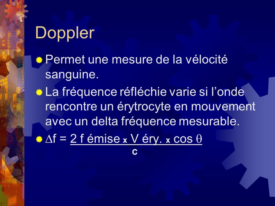 Doppler Permet une mesure de la vélocité sanguine.
