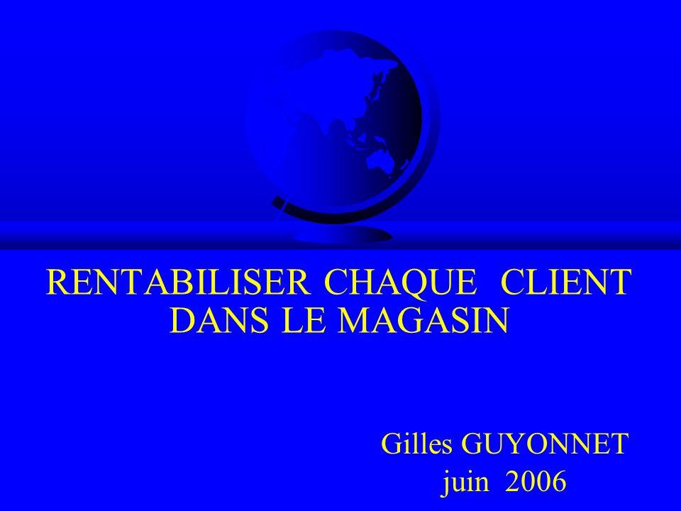 RENTABILISER CHAQUE CLIENT DANS LE MAGASIN