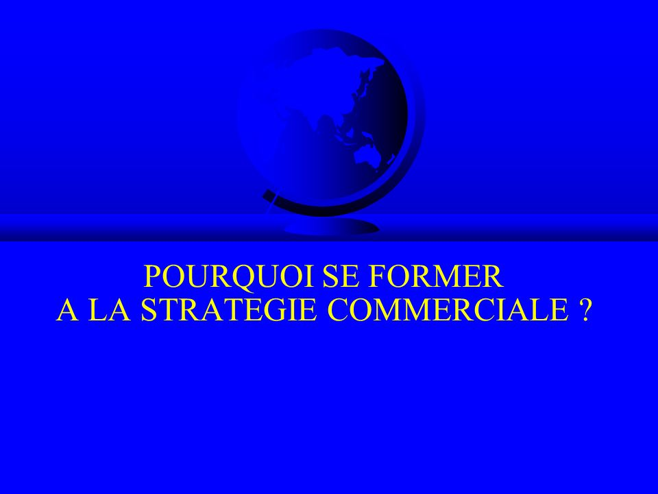 POURQUOI SE FORMER A LA STRATEGIE COMMERCIALE