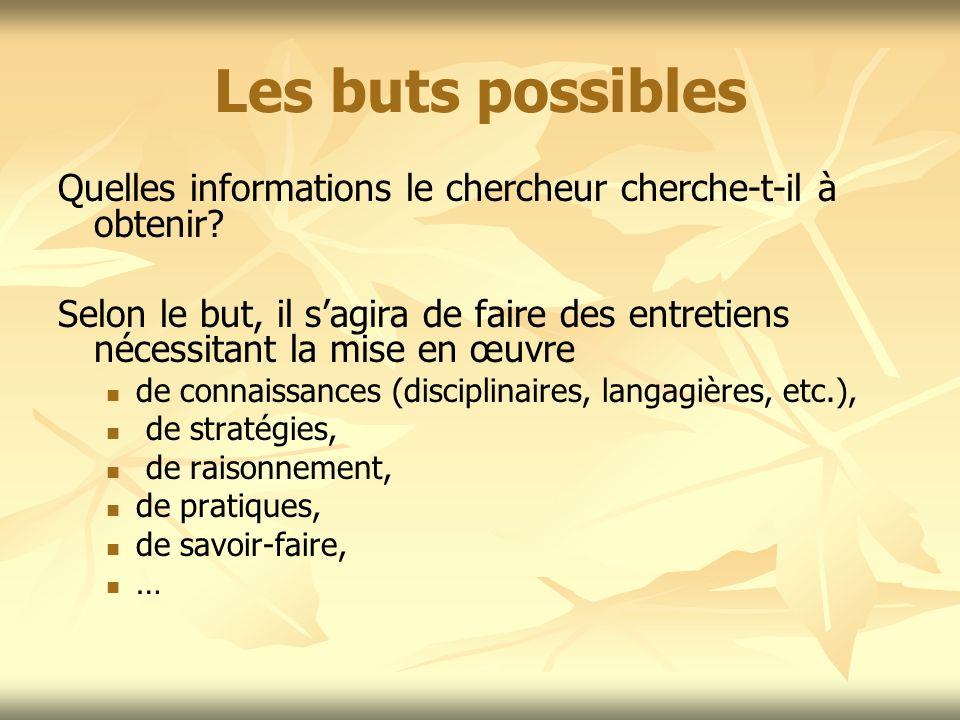 Les buts possibles Quelles informations le chercheur cherche-t-il à obtenir