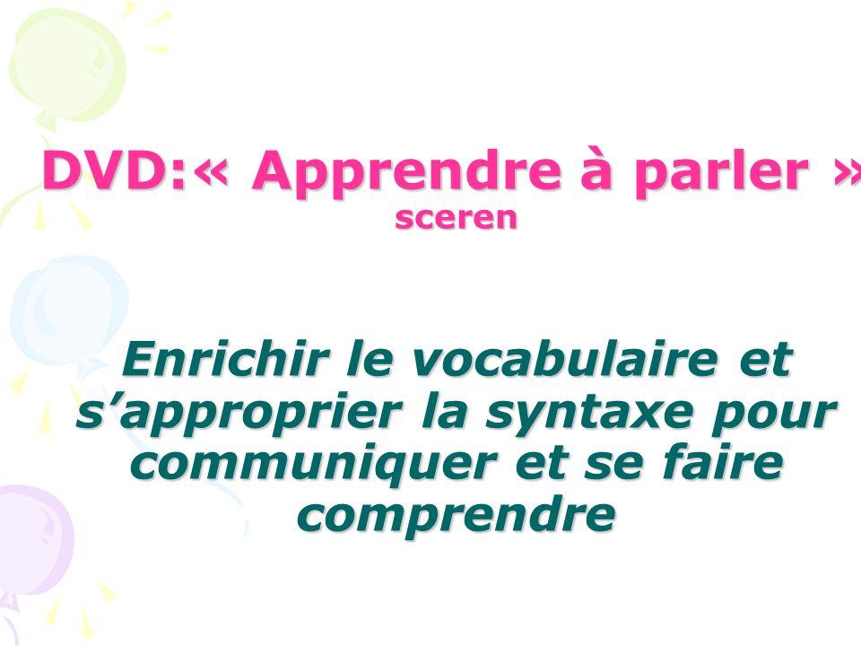 DVD:« Apprendre à parler » sceren Enrichir le vocabulaire et s'approprier la syntaxe pour communiquer et se faire comprendre