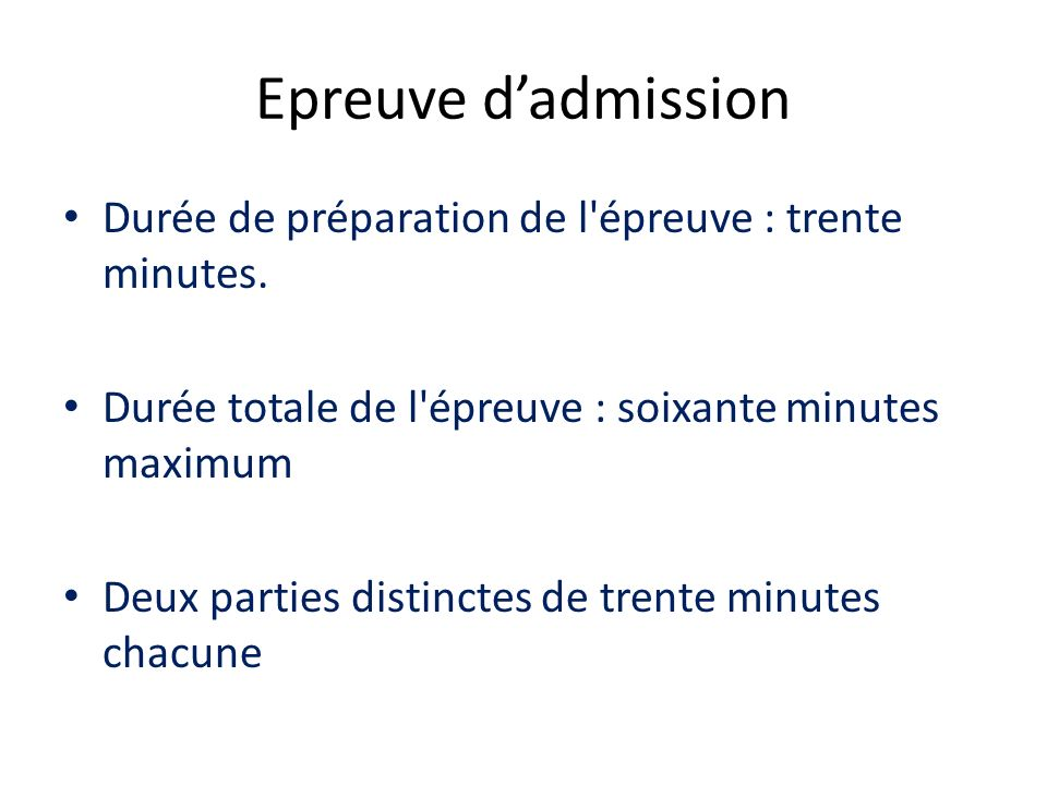 Epreuve d'admission Durée de préparation de l épreuve : trente minutes. Durée totale de l épreuve : soixante minutes maximum.